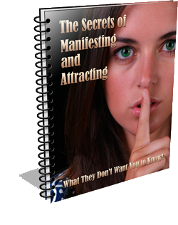 The Secrets                                       of Manifesting and Attracting